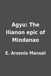 Agyu: The Ilianon epic of Mindanao by E  Arsenio Manuel | LibraryThing
