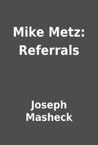 Mike Metz: Referrals by Joseph Masheck