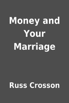 Money and Your Marriage by Russ Crosson