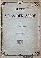 Blinde Atlas der Aarde by J.J. ten Have