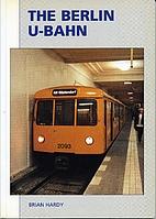 The Berlin U-Bahn by Brian Hardy