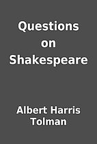 Questions on Shakespeare by Albert Harris…