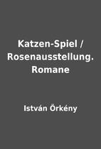 Katzen-Spiel /Rosenausstellung. Romane by…