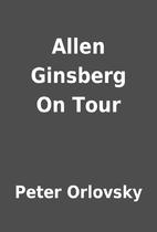 Allen Ginsberg On Tour by Peter Orlovsky