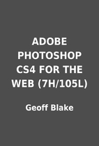 ADOBE PHOTOSHOP CS4 FOR THE WEB (7H/105L) by…