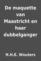 De maquette van Maastricht en haar…
