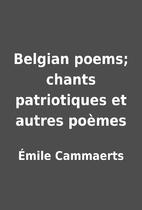 Belgian poems; chants patriotiques et autres…