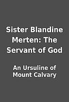 Sister Blandine Merten: The Servant of God…