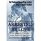 Arrested By Love Anthology - A Collection of…