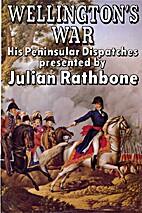 Wellington's War: His Peninsular Dispatches…