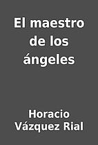 El maestro de los ángeles by Horacio…