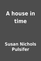 A house in time by Susan Nichols Pulsifer