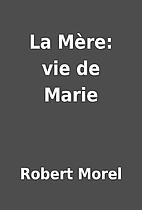 La Mère: vie de Marie by Robert Morel