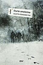 Elurte amaiezina by Agustín Fernández Paz
