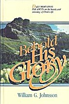 Behold His Glory by William G. Johnsson