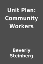 Unit Plan: Community Workers by Beverly…