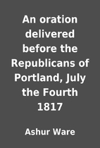 An oration delivered before the Republicans…