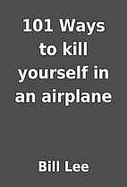 101 Ways to kill yourself in an airplane by…