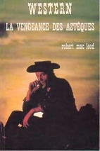 La Vengeance des Aztèques by Robert Macleod