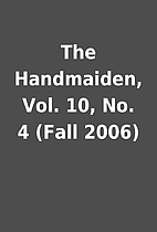 The Handmaiden, Vol. 10, No. 4 (Fall 2006)