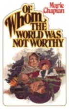 Of Whom the World Was Not Worthy by Marie…