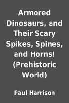 Armored Dinosaurs, and Their Scary Spikes,…