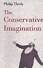The conservative imagination by Philip Thody