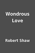 Wondrous Love by Robert Shaw