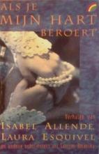 Als je mijn hart beroert by Isabel Allende