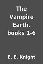 The Vampire Earth, books 1-6 by E. E. Knight