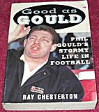 Good as Gould : Phil Gould's stormy life in…