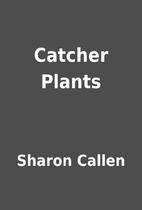 Catcher Plants by Sharon Callen