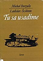 Tu Sa Usadíme by Michal Borgul̕a