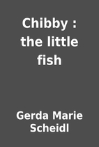 Chibby : the little fish by Gerda Marie…