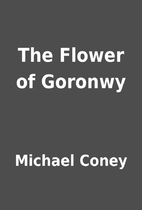 The Flower of Goronwy by Michael Coney