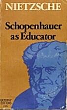 Schopenhauer as educator by Friedrich…