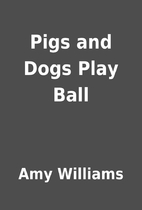 Pigs and Dogs Play Ball by Amy Williams