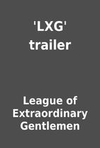 'LXG' trailer by League of Extraordinary…