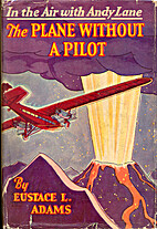 The Plane Without a Pilot by Eustace L.…
