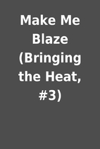 Make Me Blaze (Bringing the Heat, #3)