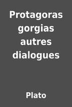 Protagoras gorgias autres dialogues by Plato
