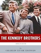 The Kennedy Brothers: The Lives and Legacies…