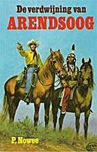 De verdwijning van Arendsoog by Paul Nowee