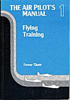 The Air Pilot's Manual, Vol. 1: Flying…
