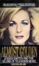 Almost Golden: Jessica Savitch and the…