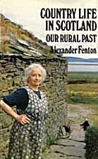 Country Life in Scotland: Our Rural Past by…