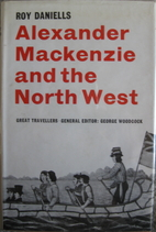Alexander Mackenzie and the North West by…