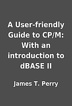 A User-friendly Guide to CP/M: With an…