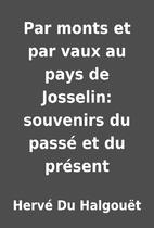 Par monts et par vaux au pays de Josselin:…