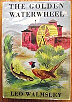 The Golden Water-Wheel by Leo Walmsley